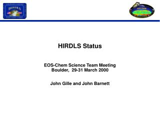 HIRDLS Status EOS-Chem Science Team Meeting Boulder,  29-31 March 2000 John Gille and John Barnett