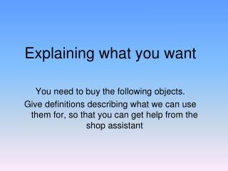 Explaining what you want You need to buy the following objects.