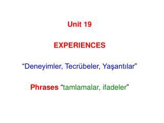 """Unit 19 EXPERIENCES """" Deneyimler, Tecrübeler, Yaşantılar """" Phrases """" tamlamalar, ifadeler """""""