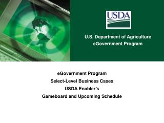 eGovernment Program Select-Level Business Cases USDA Enabler's Gameboard and Upcoming Schedule