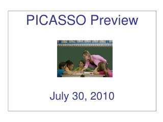 PICASSO Preview July 30, 2010