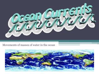 Movements of masses of water in the ocean
