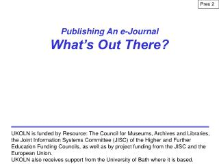 Publishing An e-Journal  What's Out There?
