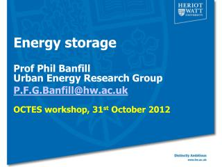 Energy storage Prof Phil Banfill Urban Energy Research Group P.F.G.Banfill@hw.ac.uk