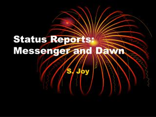 Status Reports: Messenger and Dawn