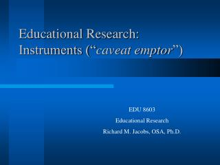"Educational Research: Instruments ("" caveat emptor "")"