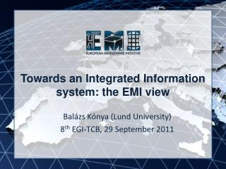 Towards an Integrated Information system: the EMI view