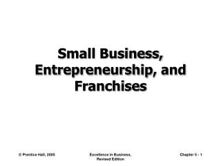 Small Business,  Entrepreneurship , and Franchises