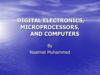 DIGITAL ELECTRONICS,          MICROPROCESSORS,       AND COMPUTERS