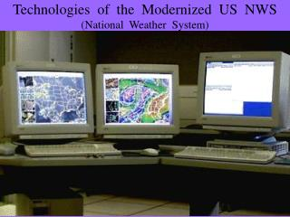 Technologies  of  the  Modernized   US   NWS (National  Weather  System)