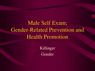 Male Self Exam;  Gender-Related Prevention and Health Promotion