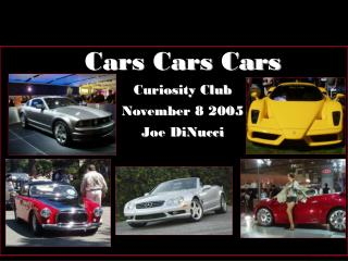 Cars Cars Cars Curiosity Club November 8 2005 Joe DiNucci