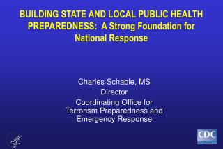 BUILDING STATE AND LOCAL PUBLIC HEALTH PREPAREDNESS:  A Strong Foundation for National Response