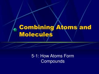 Combining Atoms and Molecules