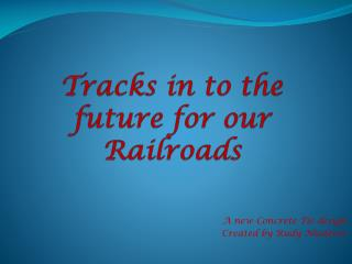 Tracks in to the future for our Railroads