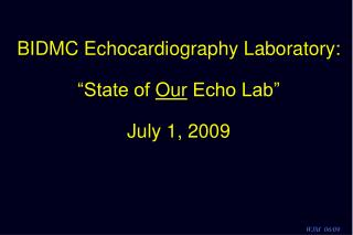 "BIDMC Echocardiography Laboratory: ""State of  Our  Echo Lab"" July 1, 2009"
