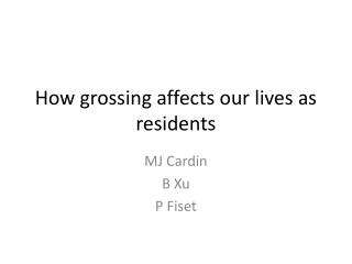 How grossing affects our lives as residents