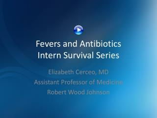 Fevers and Antibiotics Intern Survival Series