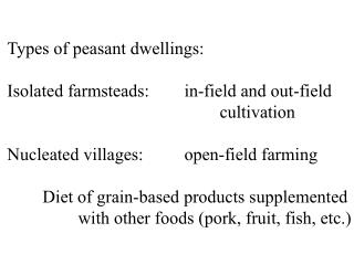 Types of peasant dwellings: Isolated farmsteads:	in-field and out-field 						cultivation