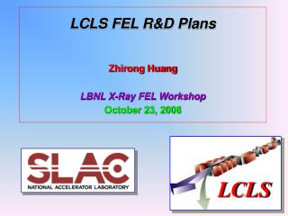 LCLS FEL R&D Plans Zhirong Huang  LBNL X-Ray FEL Workshop  October 23, 2008