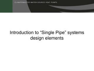 "Introduction to ""Single Pipe"" systems design elements"