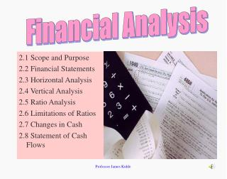 2.1 Scope and Purpose 2.2 Financial Statements 2.3 Horizontal Analysis 2.4 Vertical Analysis 2.5 Ratio Analysis 2.6 Limi