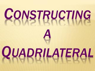 Constructing a Quadrilateral