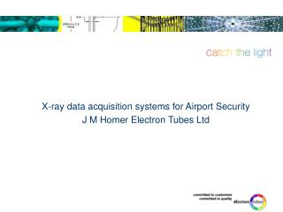 X-ray data acquisition systems for Airport Security J M Homer Electron Tubes Ltd