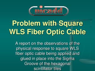 Problem with Square WLS Fiber Optic Cable