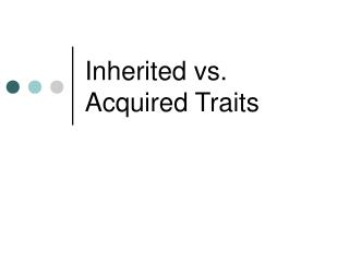 Inherited vs. Acquired Traits