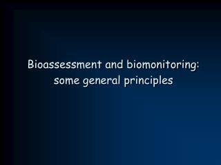 Bioassessment and biomonitoring:  some general principles