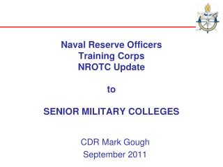 Naval Reserve Officers  Training Corps  NROTC Update to  SENIOR MILITARY COLLEGES