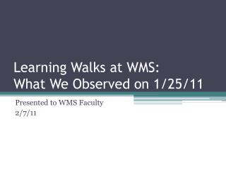Learning Walks at WMS:  What We Observed on 1/25/11