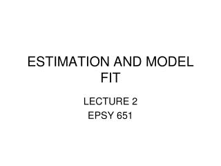 ESTIMATION AND MODEL FIT