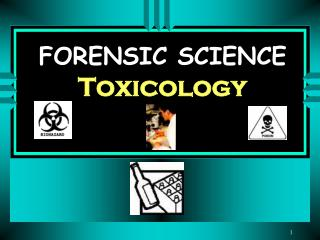FORENSIC SCIENCE Toxicology