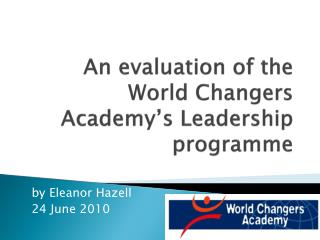 An evaluation  of the World Changers Academy's Leadership  programme