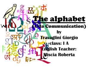 The alphabet (Uda Communication) by Travaglini Giorgio class: I A English Teacher: Miscia Roberta