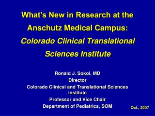 Ronald J. Sokol, MD Director Colorado Clinical and Translational Sciences Institute