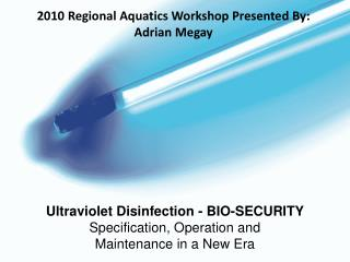 Ultraviolet Disinfection - BIO-SECURITY Specification, Operation and Maintenance in a New Era
