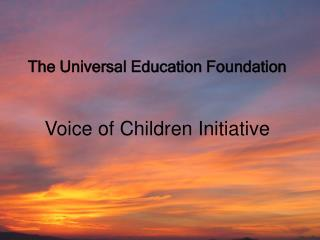 The Universal Education Foundation Voice of Children Initiative