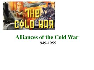 Alliances of the Cold War 1949-1955