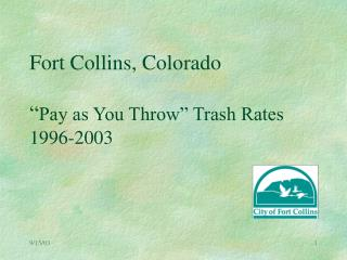 "Fort Collins, Colorado "" Pay as You Throw"" Trash Rates  1996-2003"