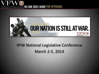 VFW National Legislative Conference March 2-5, 2014