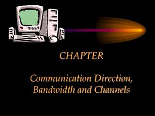 CHAPTER Communication Direction, Bandwidth and Channels