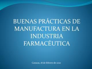 BUENAS PRÁCTICAS DE MANUFACTURA EN LA INDUSTRIA FARMACÉUTICA