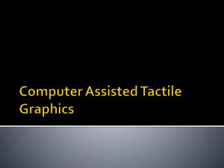 Computer Assisted Tactile Graphics