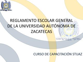 REGLAMENTO ESCOLAR GENERAL DE LA UNIVERSIDAD  AUTÓNOMA  DE ZACATECAS