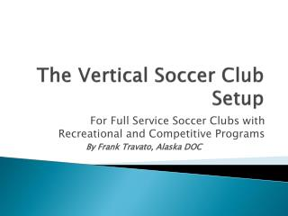 The Vertical Soccer Club Setup