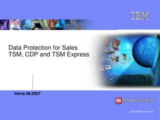 Data Protection for Sales TSM, CDP and TSM Express