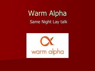 Warm Alpha